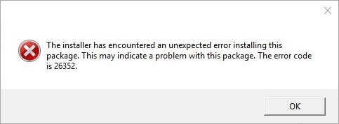 Error message: The installer has encountered an unexpected error installing this package. This may indicate a problem with this package. The error code is 26352.